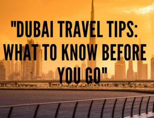 Dubai Travel Tips: What to Know Before You Go