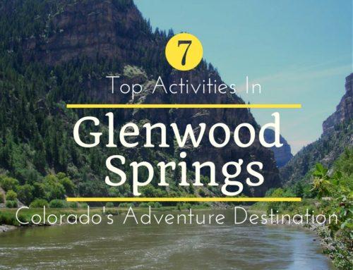 Glenwood Springs: Top 7 Activities in Colorado's Adventure Destination